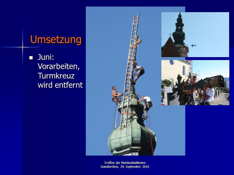 Treffen der Martinsblattboten Gunskirchen, 29. September 2010 Juni: Vorarbeiten, Turmkreuz wird entfernt Juni: Vorarbeiten, Turmkreuz wird entfernt Um