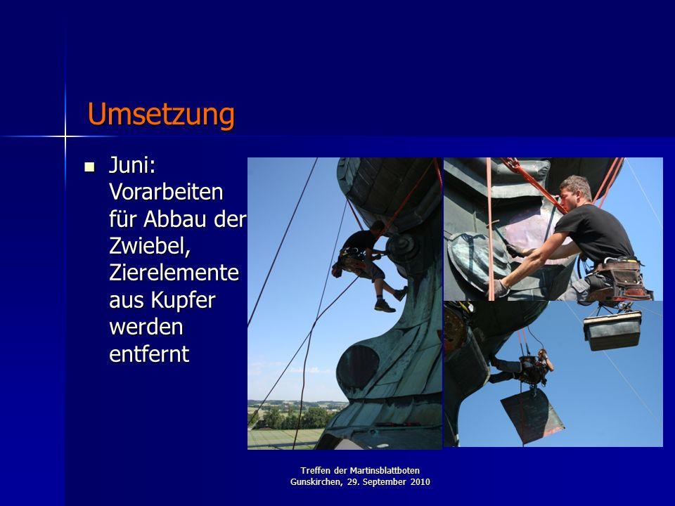 Treffen der Martinsblattboten Gunskirchen, 29. September 2010 Juni: Vorarbeiten für Abbau der Zwiebel, Zierelemente aus Kupfer werden entfernt Juni: V