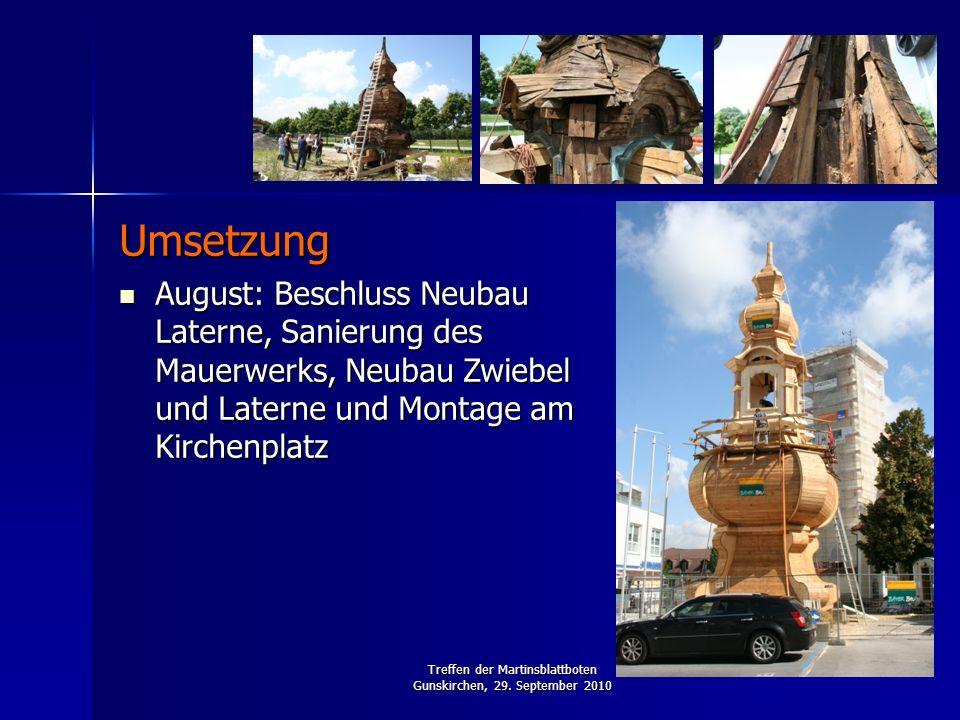 Treffen der Martinsblattboten Gunskirchen, 29. September 2010 Umsetzung August: Beschluss Neubau Laterne, Sanierung des Mauerwerks, Neubau Zwiebel und