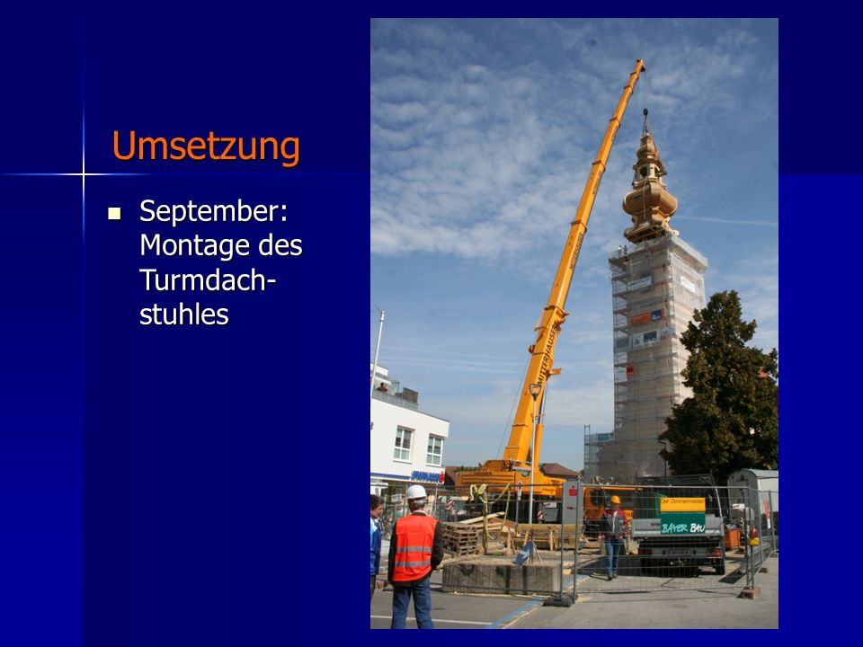 September: Montage des Turmdach- stuhles September: Montage des Turmdach- stuhles Umsetzung