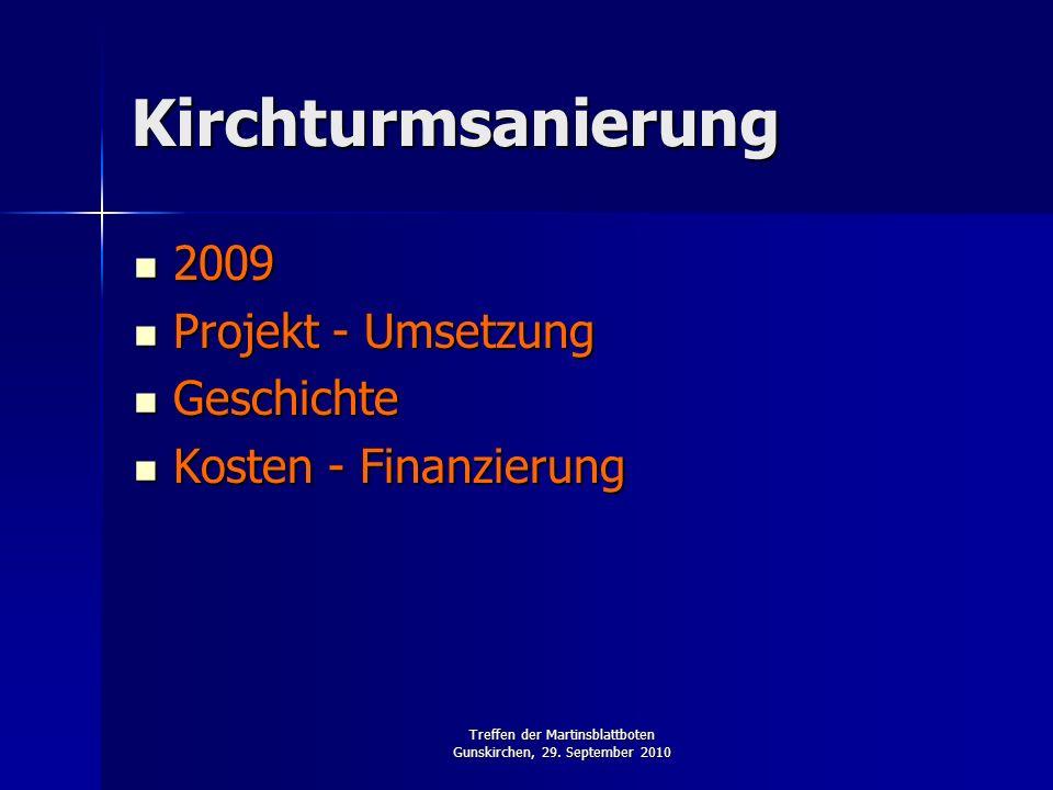 Treffen der Martinsblattboten Gunskirchen, 29. September 2010 2009 2009 Projekt - Umsetzung Projekt - Umsetzung Geschichte Geschichte Kosten - Finanzi