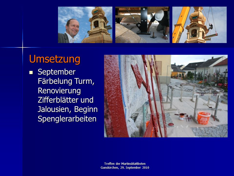 Treffen der Martinsblattboten Gunskirchen, 29. September 2010 Umsetzung September Färbelung Turm, Renovierung Zifferblätter und Jalousien, Beginn Spen