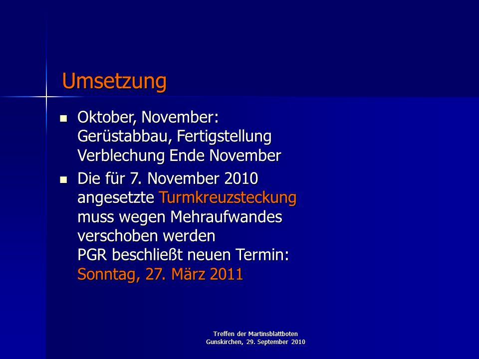 Treffen der Martinsblattboten Gunskirchen, 29. September 2010 Oktober, November: Gerüstabbau, Fertigstellung Verblechung Ende November Oktober, Novemb