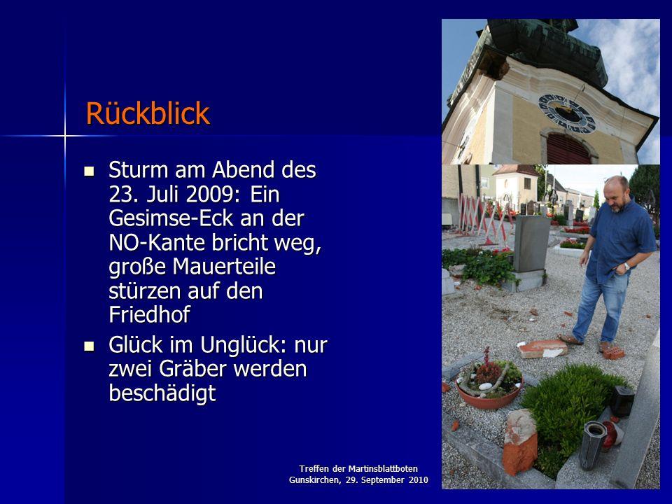 Treffen der Martinsblattboten Gunskirchen, 29. September 2010 Sturm am Abend des 23. Juli 2009: Ein Gesimse-Eck an der NO-Kante bricht weg, große Maue