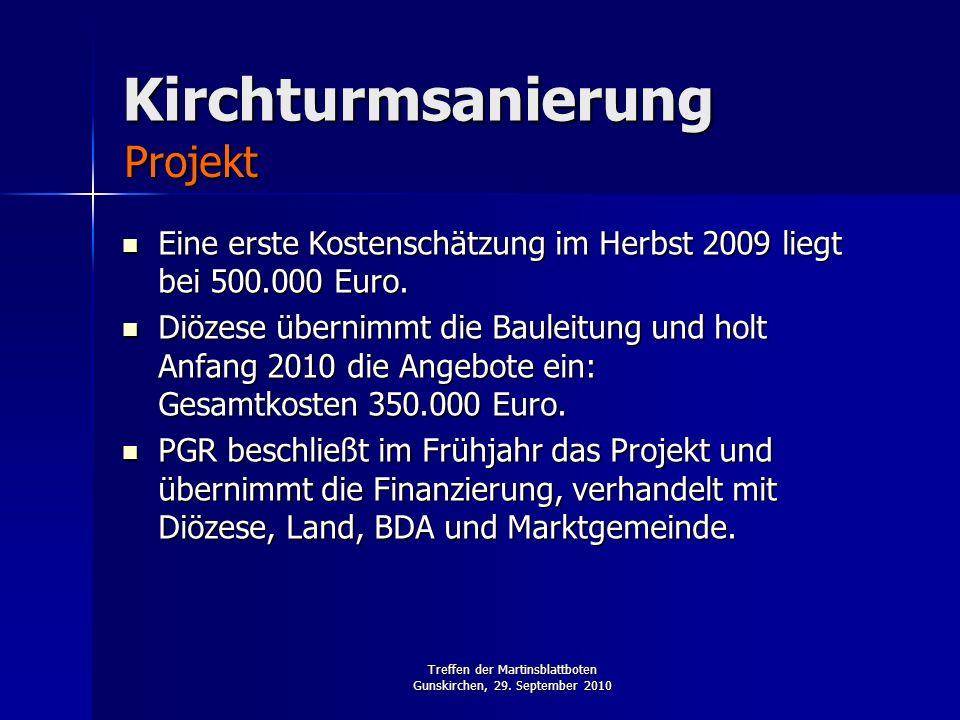 Treffen der Martinsblattboten Gunskirchen, 29. September 2010 Eine erste Kostenschätzung im Herbst 2009 liegt bei 500.000 Euro. Eine erste Kostenschät