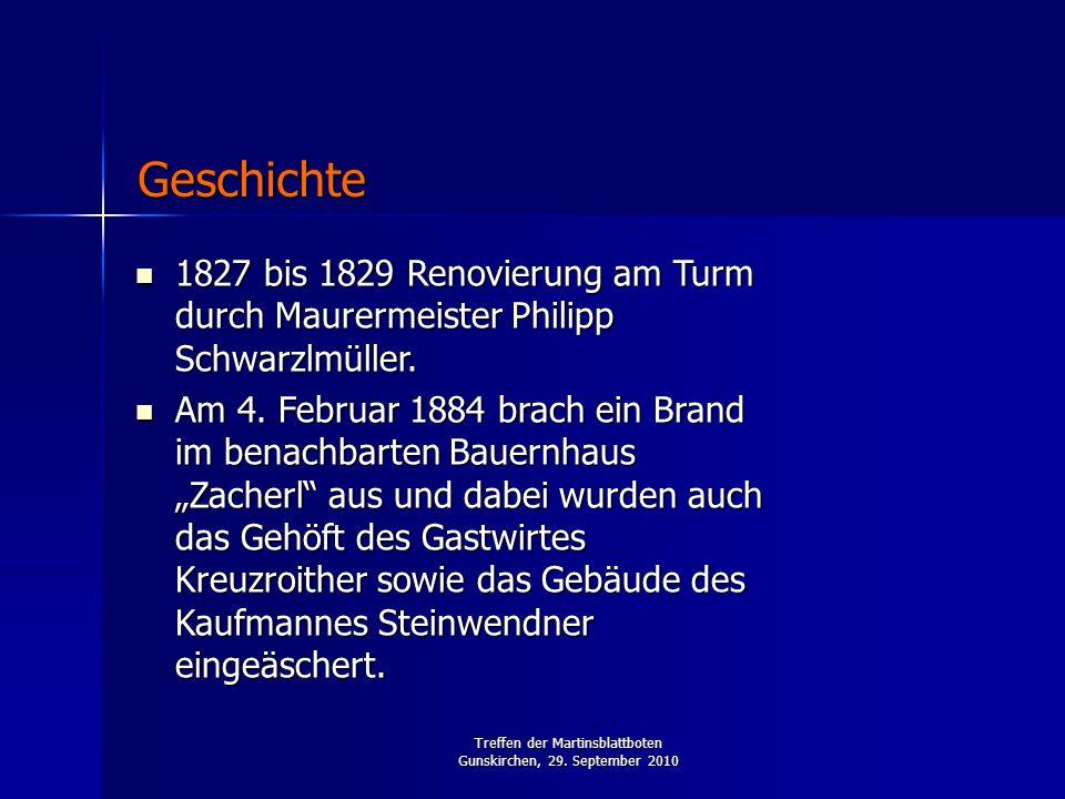 Treffen der Martinsblattboten Gunskirchen, 29. September 2010 1827 bis 1829 Renovierung am Turm durch Maurermeister Philipp Schwarzlmüller. 1827 bis 1