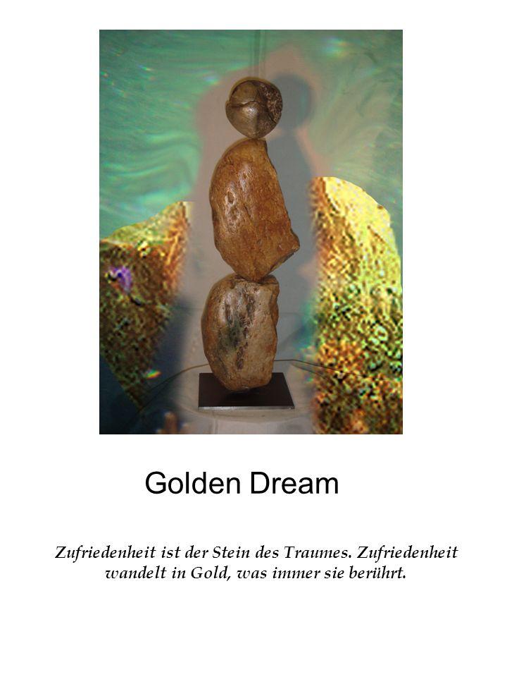 Golden Dream Zufriedenheit ist der Stein des Traumes.