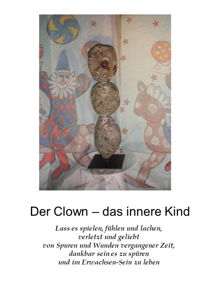 Der Clown – das innere Kind Lass es spielen, fühlen und lachen, verletzt und geliebt von Spuren und Wunden vergangener Zeit, dankbar sein es zu spüren und im Erwachsen-Sein zu leben