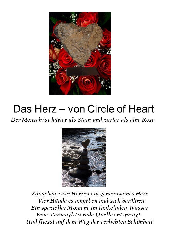 Das Herz – von Circle of Heart Der Mensch ist härter als Stein und zarter als eine Rose.
