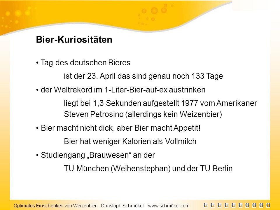 Optimales Einschenken von Weizenbier – Christoph Schmökel – www.schmökel.com Bier-Kuriositäten Tag des deutschen Bieres ist der 23. April das sind gen