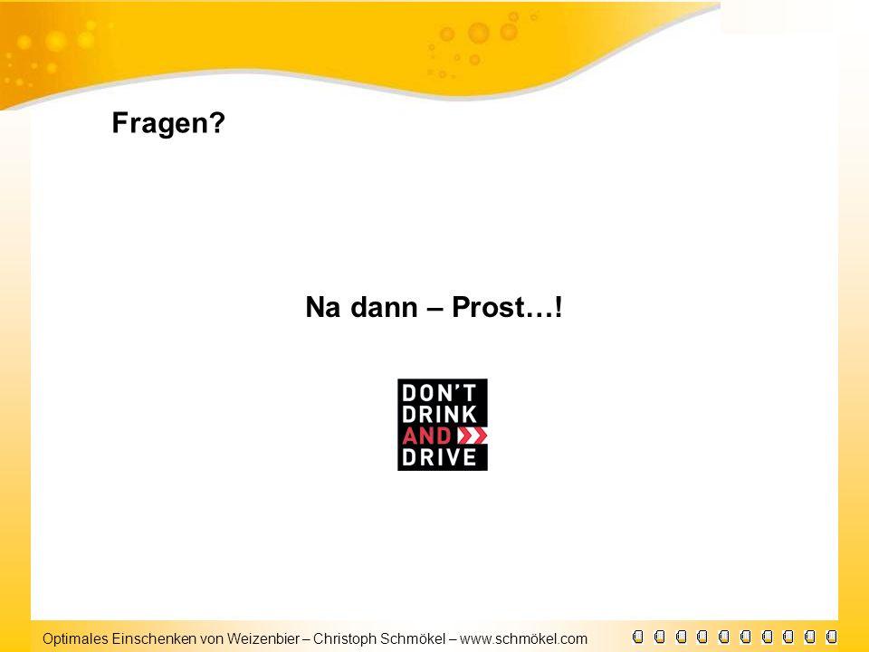 Optimales Einschenken von Weizenbier – Christoph Schmökel – www.schmökel.com Na dann – Prost…! Fragen?