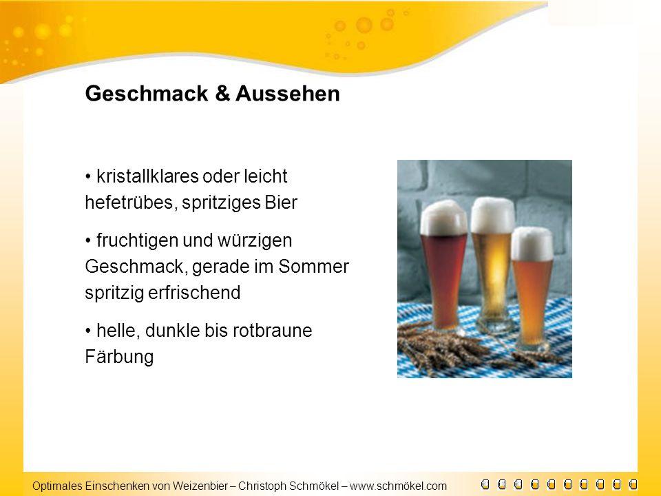 Optimales Einschenken von Weizenbier – Christoph Schmökel – www.schmökel.com Geschmack & Aussehen kristallklares oder leicht hefetrübes, spritziges Bi