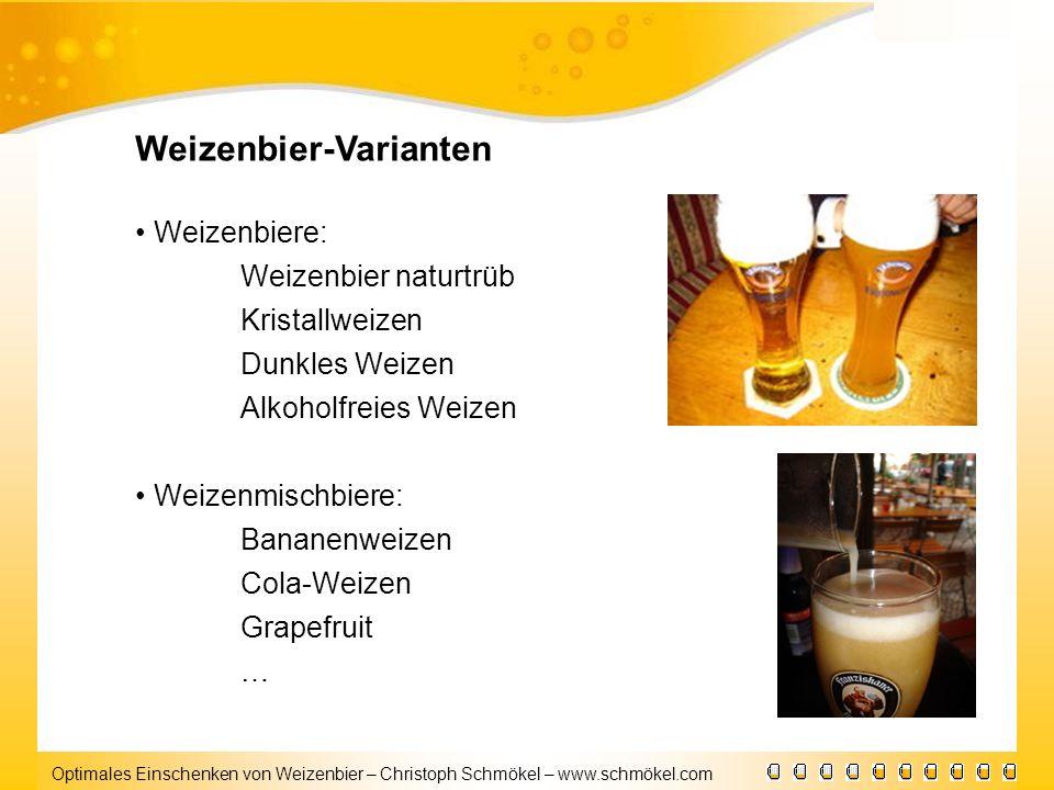 Optimales Einschenken von Weizenbier – Christoph Schmökel – www.schmökel.com Weizenbier-Varianten Weizenbiere: Weizenbier naturtrüb Kristallweizen Dun