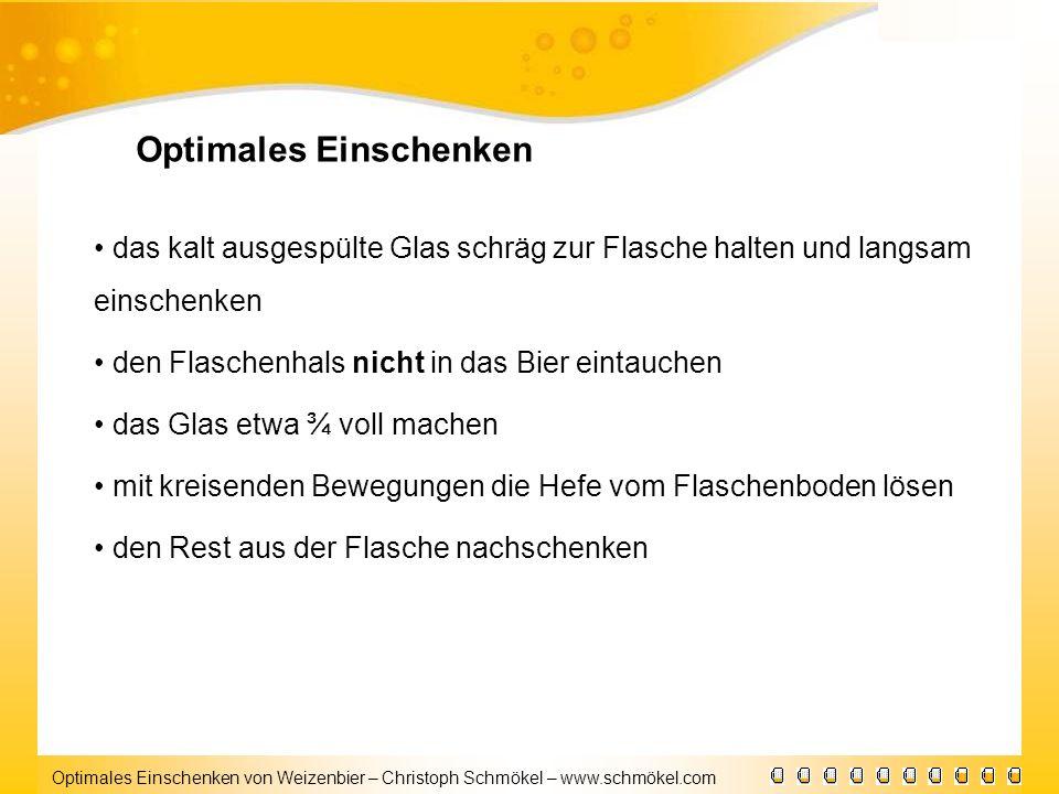 Optimales Einschenken von Weizenbier – Christoph Schmökel – www.schmökel.com Optimales Einschenken das kalt ausgespülte Glas schräg zur Flasche halten