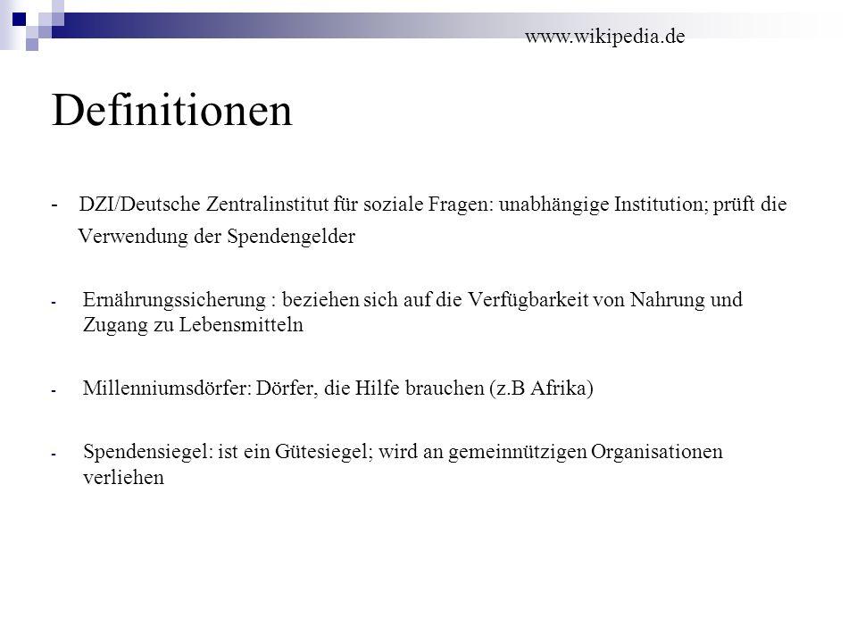 Definitionen - DZI/Deutsche Zentralinstitut für soziale Fragen: unabhängige Institution; prüft die Verwendung der Spendengelder - Ernährungssicherung