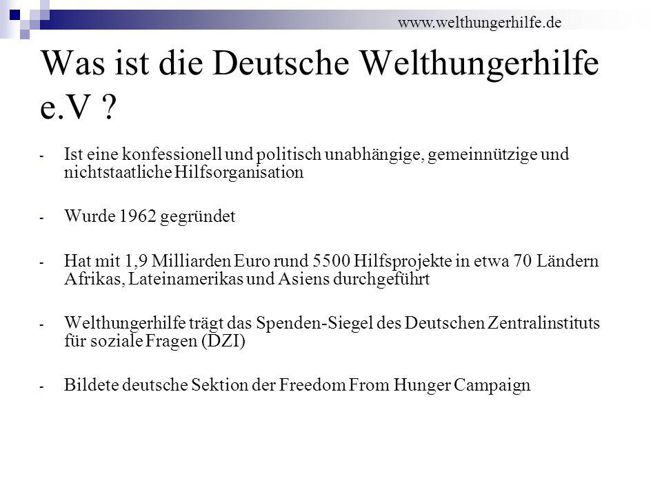 Was ist die Deutsche Welthungerhilfe e.V ? - Ist eine konfessionell und politisch unabhängige, gemeinnützige und nichtstaatliche Hilfsorganisation - W