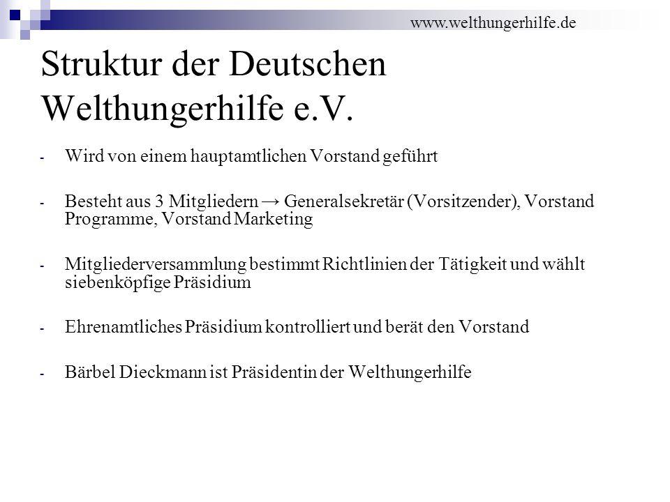 Struktur der Deutschen Welthungerhilfe e.V. - Wird von einem hauptamtlichen Vorstand geführt - Besteht aus 3 Mitgliedern Generalsekretär (Vorsitzender