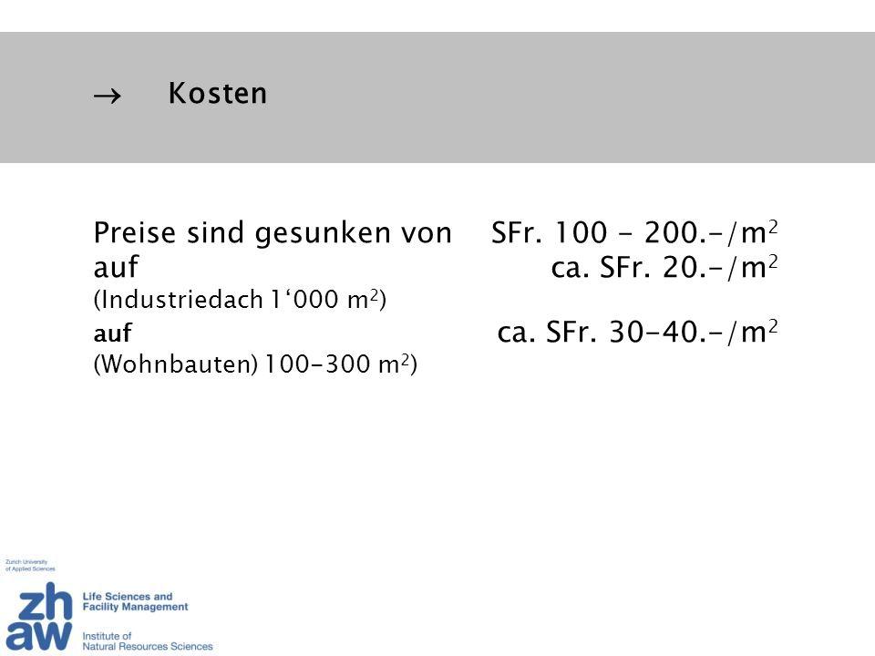 Kosten Preise sind gesunken von SFr. 100 - 200.-/m 2 auf ca. SFr. 20.-/m 2 (Industriedach 1000 m 2 ) auf ca. SFr. 30-40.-/m 2 (Wohnbauten) 100-300 m 2
