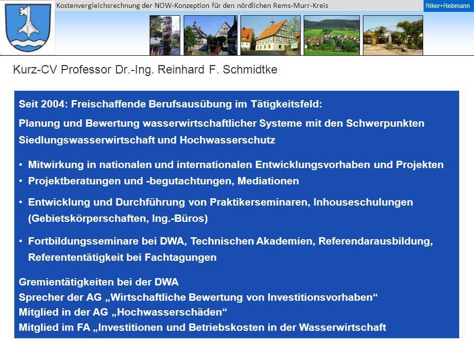 Riker + Rebmann Kostenvergleichsrechnung der NOW-Konzeption für den nördlichen Rems-Murr-Kreis Riker+Rebmann Kurz-CV Professor Dr.-Ing. Reinhard F. Sc