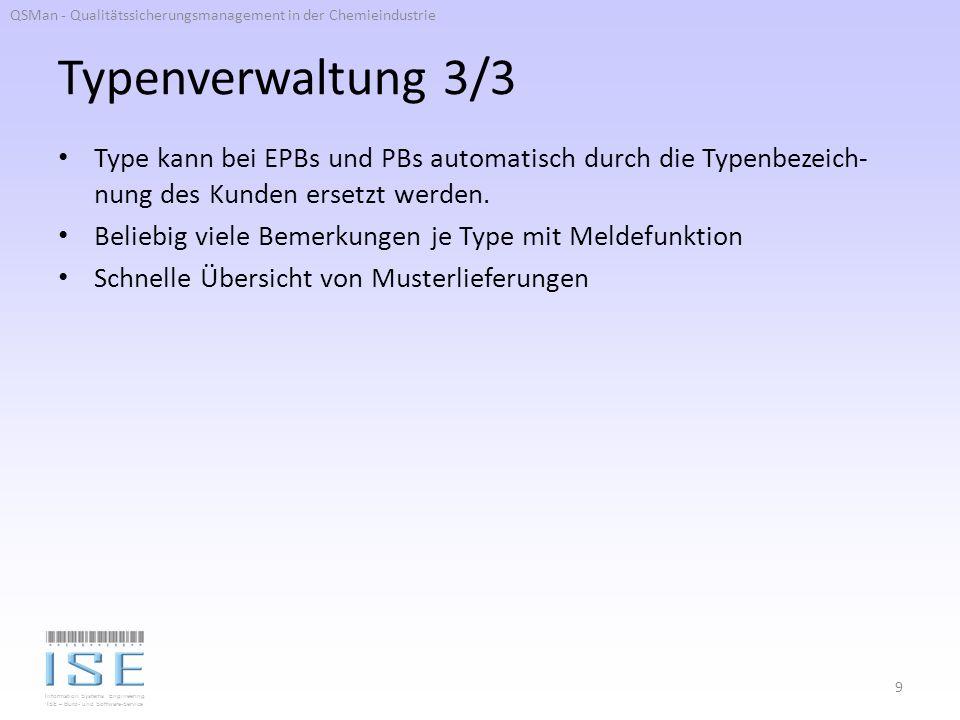 Information Systems Engineering ISE – Büro- und Software-Service Typenverwaltung 3/3 Type kann bei EPBs und PBs automatisch durch die Typenbezeich- nung des Kunden ersetzt werden.