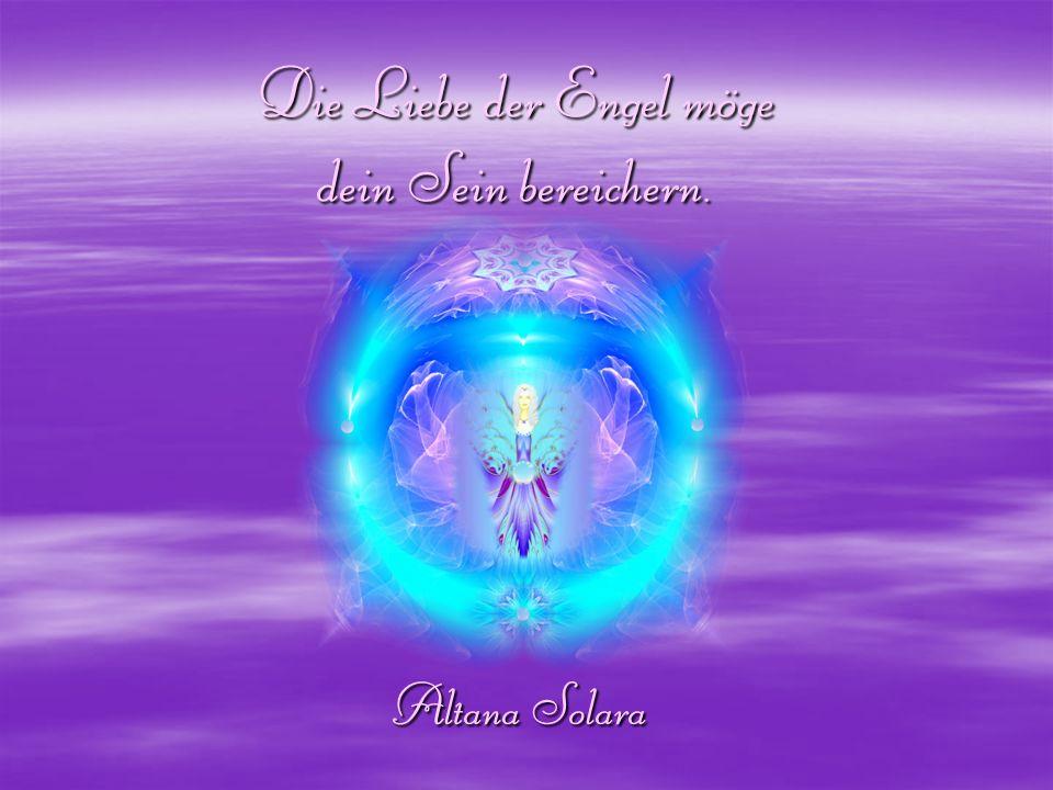 Die Liebe der Engel möge dein Sein bereichern. Altana Solara