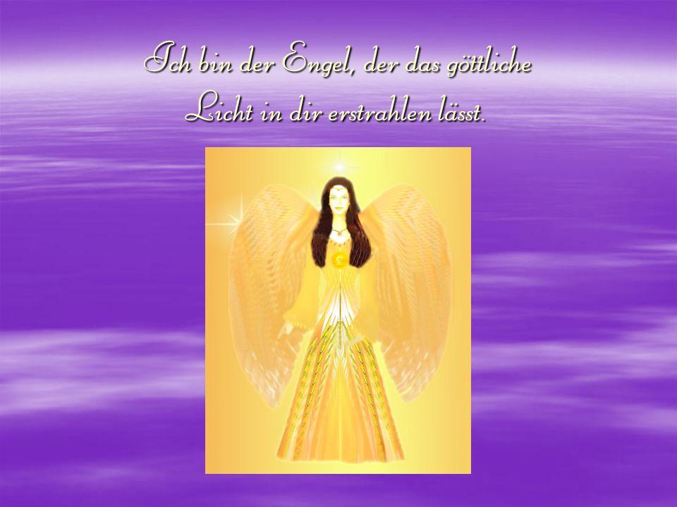 Ich bin der Engel, der das göttliche Licht in dir erstrahlen lässt.
