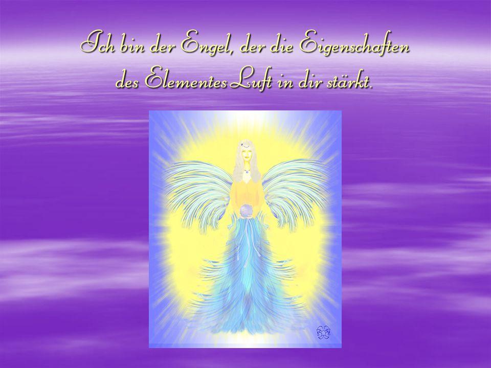 Ich bin der Engel, der die Eigenschaften des Elementes Luft in dir stärkt.
