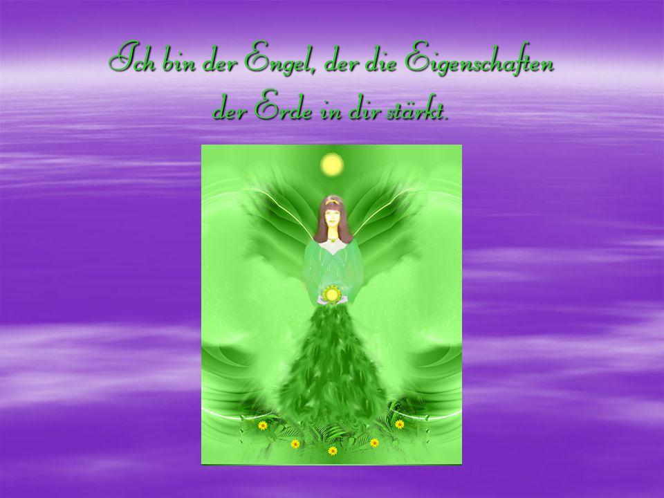 Ich bin der Engel, der die Eigenschaften der Erde in dir stärkt.