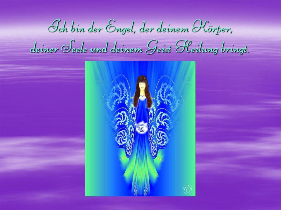 Ich bin der Engel, der deinem Körper, deiner Seele und deinem Geist Heilung bringt.