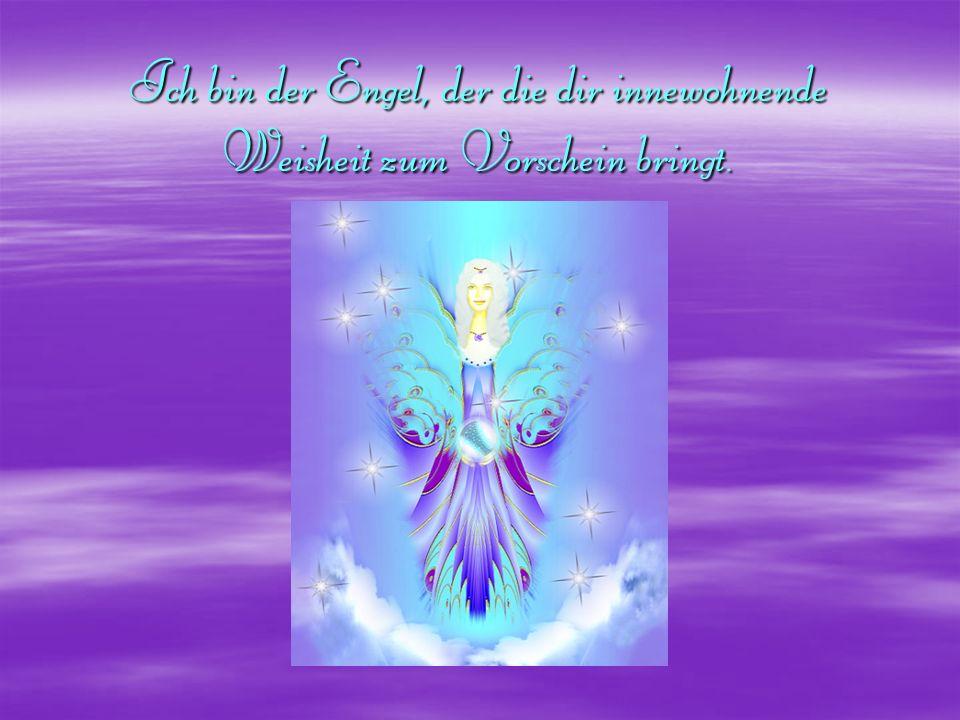 Ich bin der Engel, der die dir innewohnende Weisheit zum Vorschein bringt.
