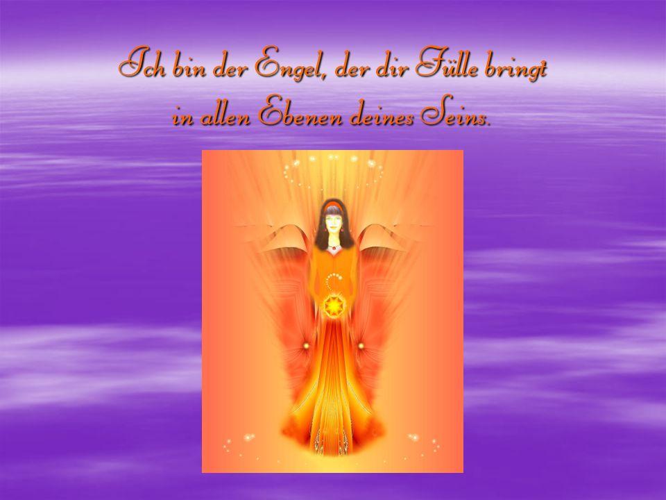 Ich bin der Engel, der dir Fülle bringt in allen Ebenen deines Seins.