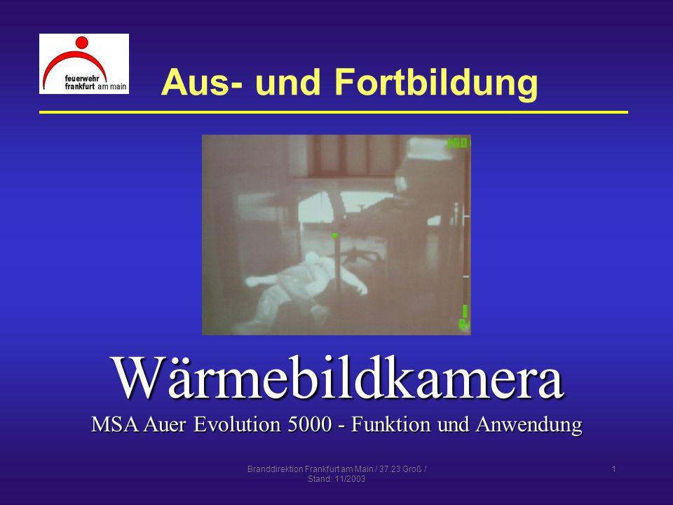 Branddirektion Frankfurt am Main / 37.23 Groß / Stand: 11/2003 1 Aus- und Fortbildung Wärmebildkamera MSA Auer Evolution 5000 - Funktion und Anwendung