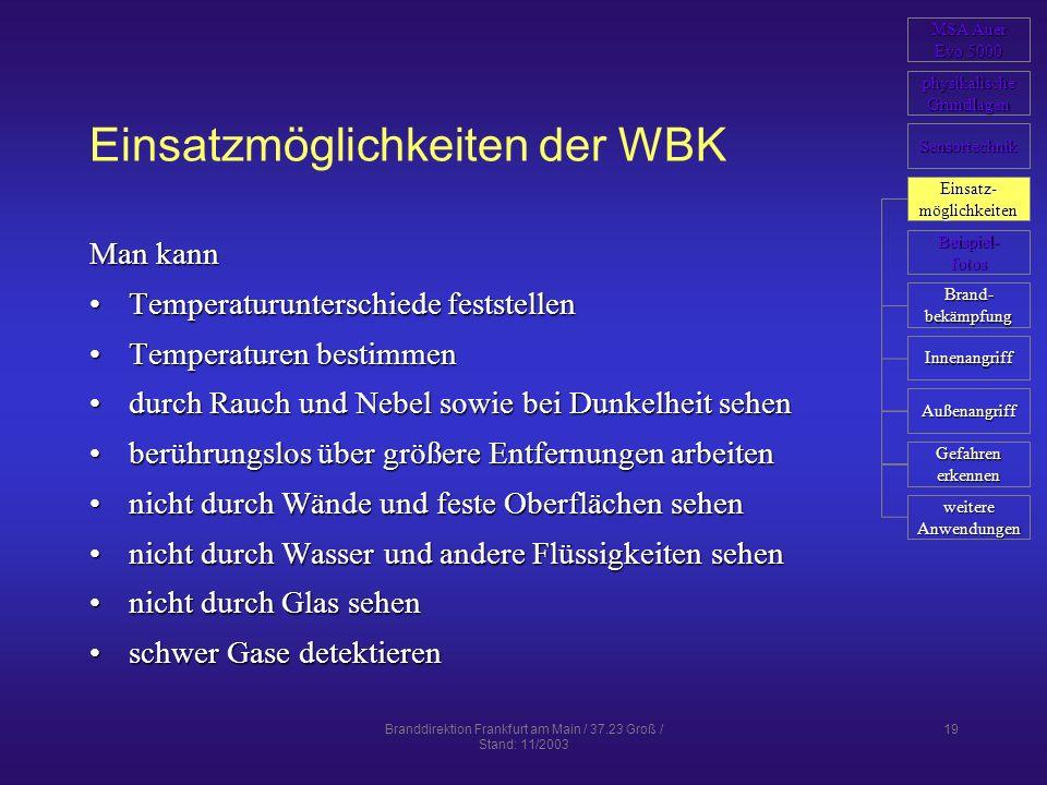 Branddirektion Frankfurt am Main / 37.23 Groß / Stand: 11/2003 19 Einsatzmöglichkeiten der WBK Man kann Temperaturunterschiede feststellenTemperaturun