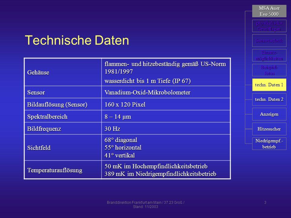 Branddirektion Frankfurt am Main / 37.23 Groß / Stand: 11/2003 4 Technische Daten Videoausgang RS-170 SMA auf BNC 16 bit Echtzeit analog NTSC Brennweite 8,5 mm f 1,2 Fokus 1 m bis 1 m bis Bildschirm 90 mm Diagonale (3,5 Zoll) StromversorgungLithium-Ionen-Akku Betriebszeit 2 Stunden (1 Akku) Gewicht 1,3 kg (mit Akku) Maße Höhe 275 mm Breite 205 mm Tiefe 112 mm MSA Auer MSA Auer Evo 5000 Evo 5000 physikalische Grundlagen Sensortechnik techn.