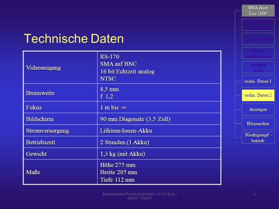 Branddirektion Frankfurt am Main / 37.23 Groß / Stand: 11/2003 15 Röhrentechnik Röhren (Vidicon Tube) erste Generationerste Generation entwickelt in den 70er Jahrenentwickelt in den 70er Jahren Technik ähnlich einer FernsehkameraTechnik ähnlich einer Fernsehkamera sehr empfindlich gegen Temperatur und Stößesehr empfindlich gegen Temperatur und Stöße begrenzte Haltbarkeitbegrenzte Haltbarkeit für Feuerwehreinsatz eher ungeeignetfür Feuerwehreinsatz eher ungeeignet MSA Auer MSA Auer Evo 5000 Evo 5000 physikalische Grundlagen Sensortechnik Röhren Beispiel- fotos Einsatz- möglichkeiten Mikrobolometer Bilder Mikrobolometer BST
