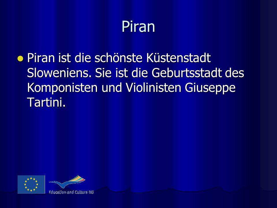 Piran Piran ist die schönste Küstenstadt Sloweniens. Sie ist die Geburtsstadt des Komponisten und Violinisten Giuseppe Tartini. Piran ist die schönste