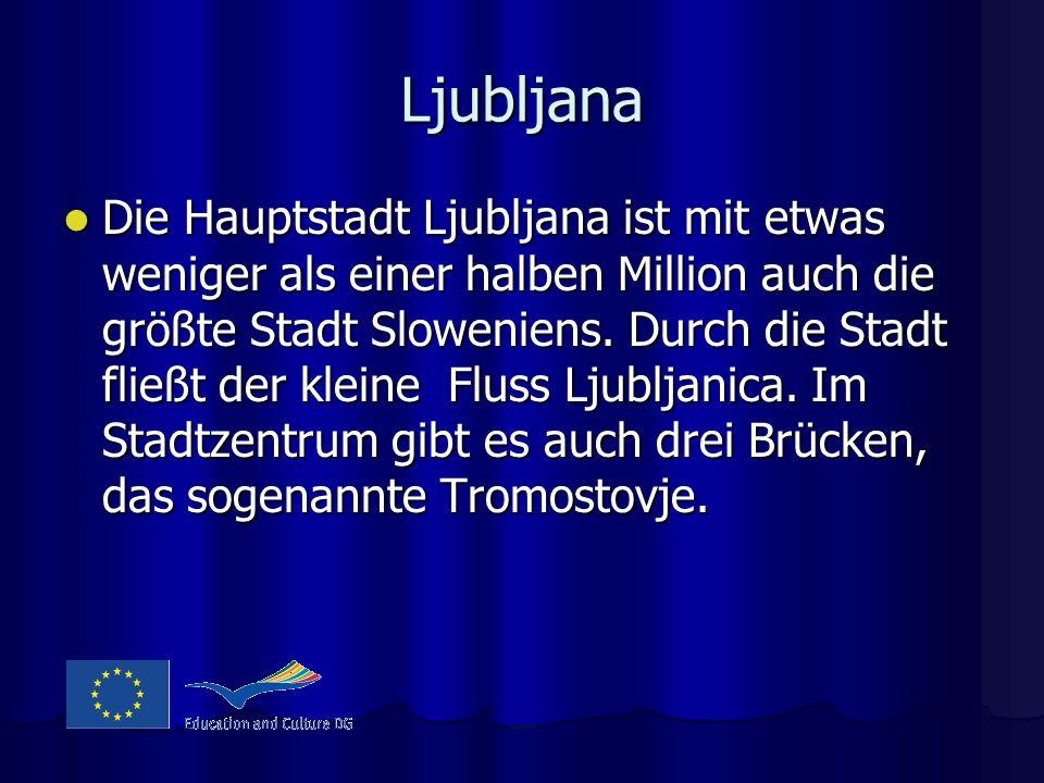Ljubljana Die Hauptstadt Ljubljana ist mit etwas weniger als einer halben Million auch die größte Stadt Sloweniens. Durch die Stadt fließt der kleine