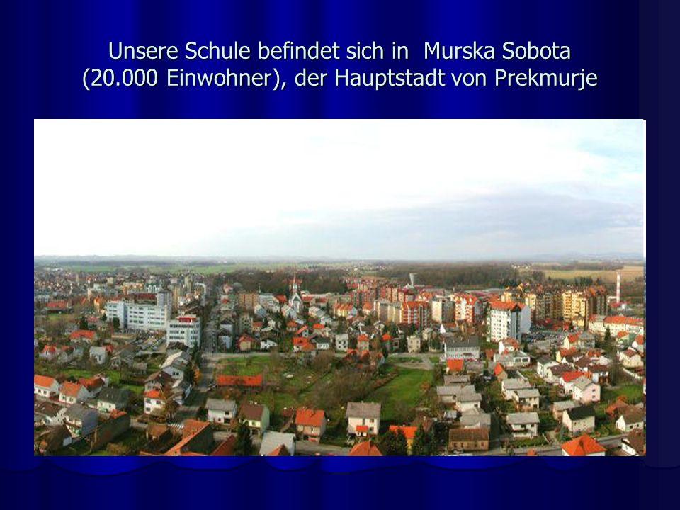 Unsere Schule befindet sich in Murska Sobota (20.000 Einwohner), der Hauptstadt von Prekmurje