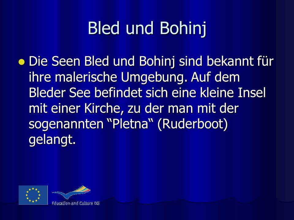 Bled und Bohinj Die Seen Bled und Bohinj sind bekannt für ihre malerische Umgebung. Auf dem Bleder See befindet sich eine kleine Insel mit einer Kirch
