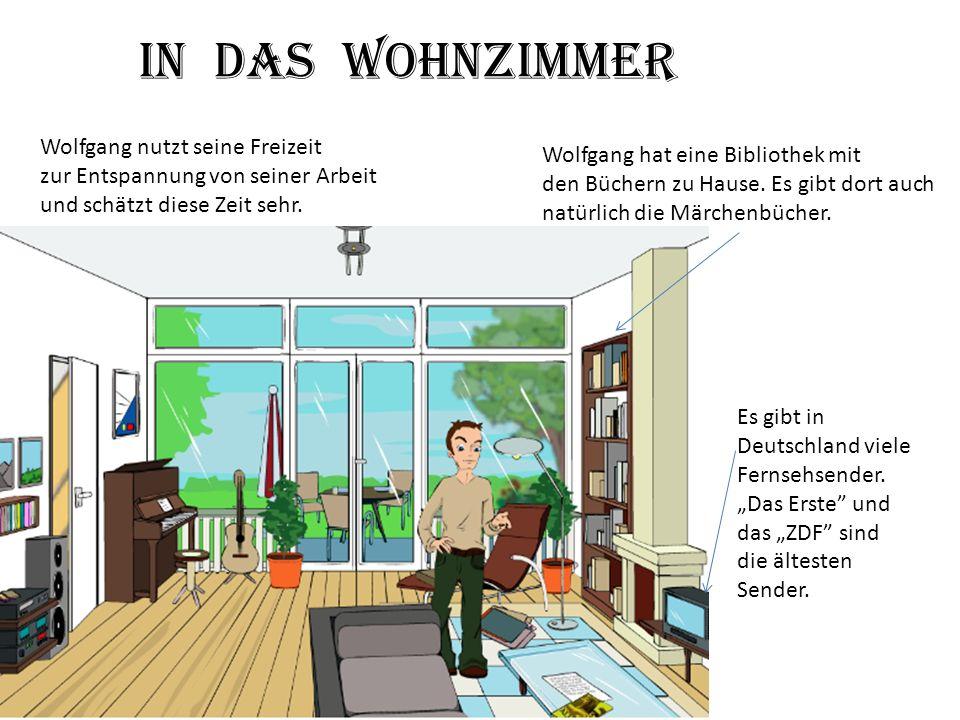 Wolfgang hat eine Bibliothek mit den Büchern zu Hause. Es gibt dort auch natürlich die Märchenbücher. Es gibt in Deutschland viele Fernsehsender. Das