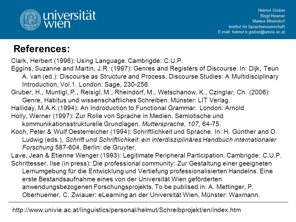 Helmut Gruber Birgit Huemer Markus Rheindorf Institut für Sprachwissenschaft E-mail: helmut.k.gruber@univie.ac.at References: Clark, Herbert (1996): Using Language.