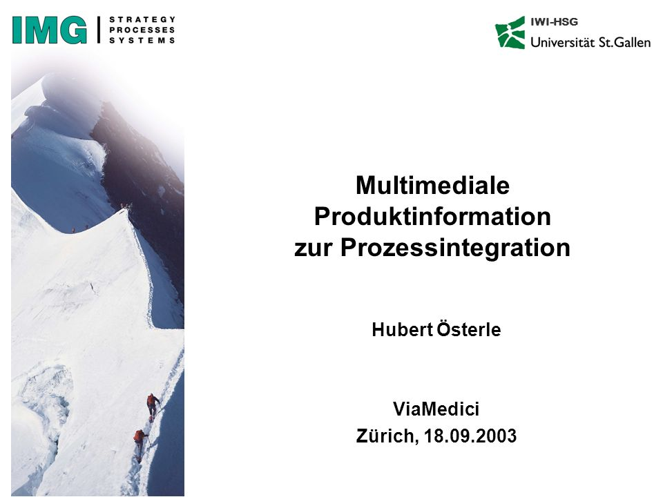 IWI-HSG Multimediale Produktinformation zur Prozessintegration Hubert Österle ViaMedici Zürich, 18.09.2003