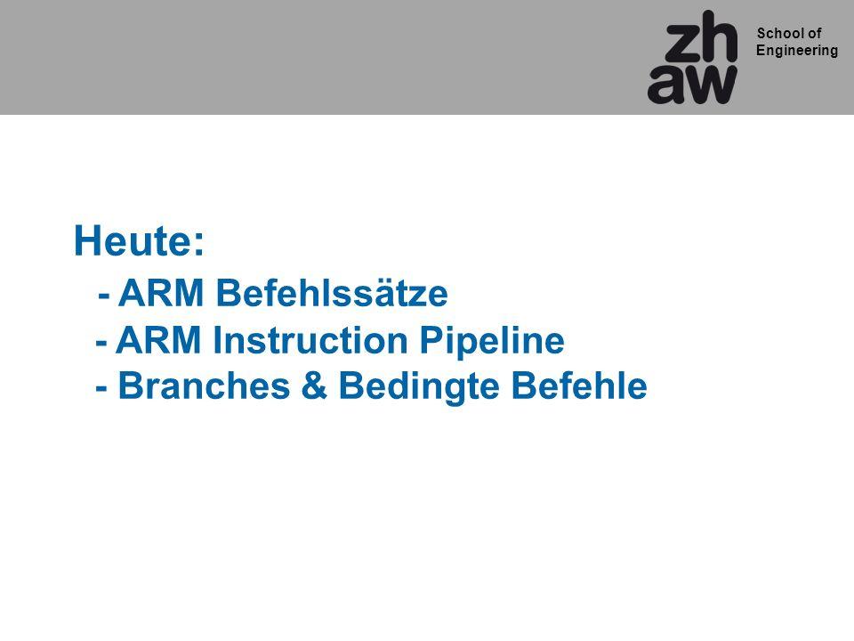School of Engineering Heute: - ARM Befehlssätze - ARM Instruction Pipeline - Branches & Bedingte Befehle