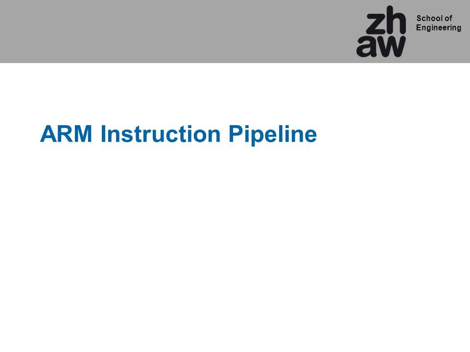 School of Engineering ARM Instruction Pipeline