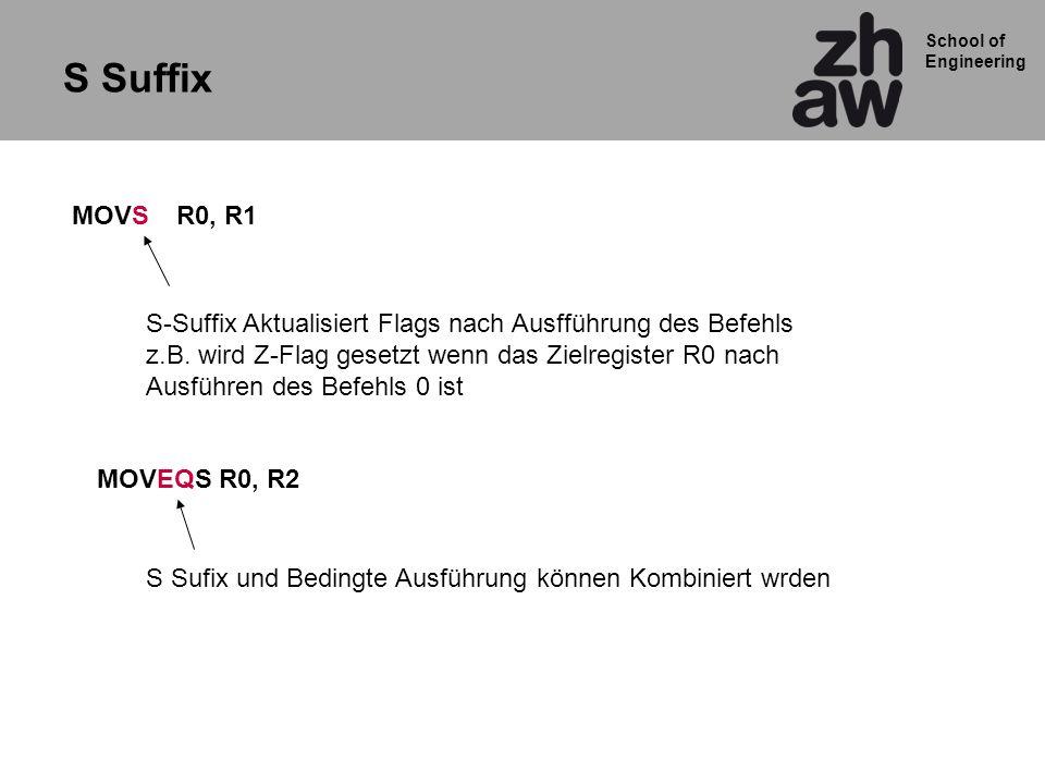 School of Engineering MOVSR0, R1 S Suffix S-Suffix Aktualisiert Flags nach Ausfführung des Befehls z.B. wird Z-Flag gesetzt wenn das Zielregister R0 n