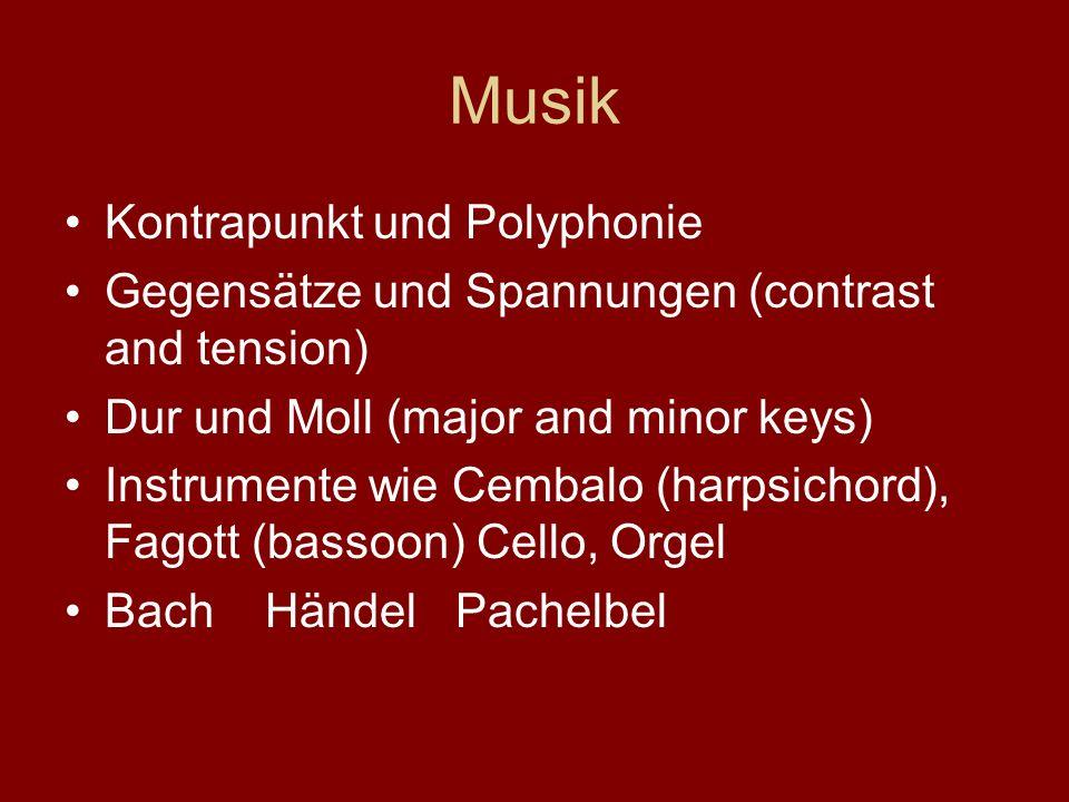 Musik Kontrapunkt und Polyphonie Gegensätze und Spannungen (contrast and tension) Dur und Moll (major and minor keys) Instrumente wie Cembalo (harpsic