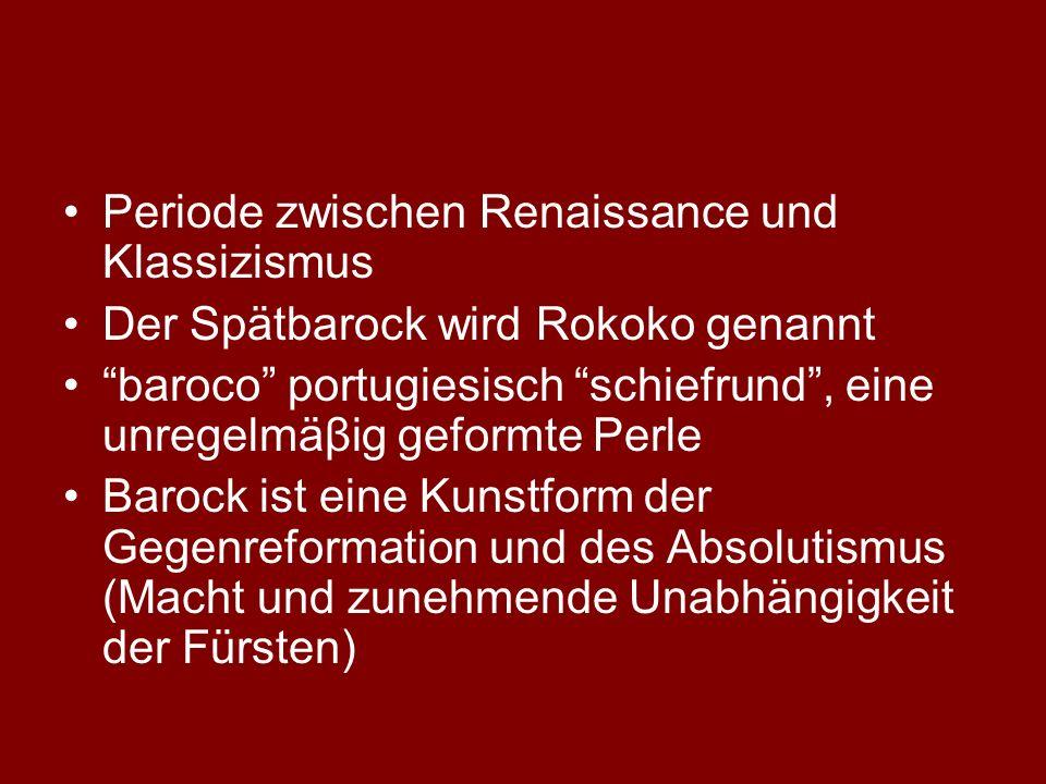 Periode zwischen Renaissance und Klassizismus Der Spätbarock wird Rokoko genannt baroco portugiesisch schiefrund, eine unregelmäβig geformte Perle Bar