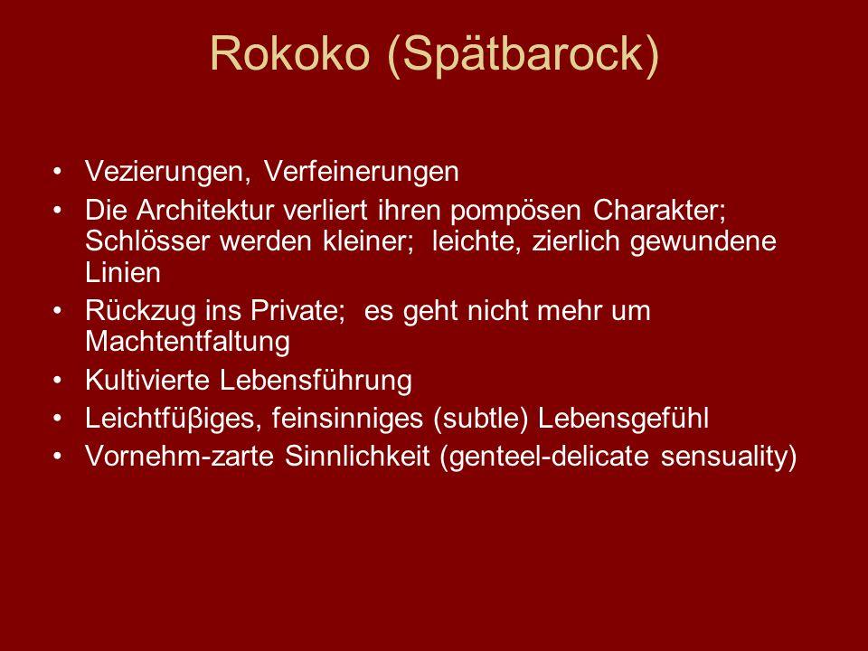 Rokoko (Spätbarock) Vezierungen, Verfeinerungen Die Architektur verliert ihren pompösen Charakter; Schlösser werden kleiner; leichte, zierlich gewunde
