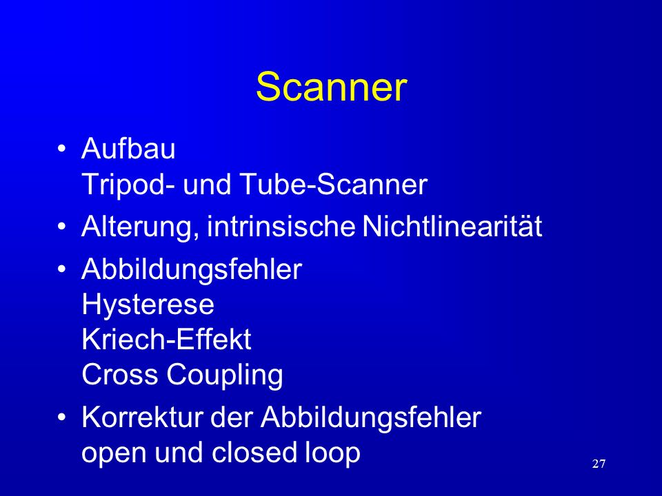 27 Scanner Aufbau Tripod- und Tube-Scanner Alterung, intrinsische Nichtlinearität Abbildungsfehler Hysterese Kriech-Effekt Cross Coupling Korrektur de