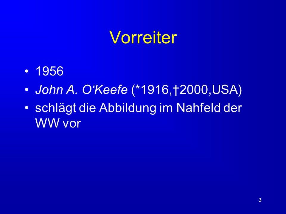 3 Vorreiter 1956 John A. OKeefe (*1916,2000,USA) schlägt die Abbildung im Nahfeld der WW vor
